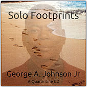 Solo Footprints (A Quarantaine CD) by George A. Johnson Jr.