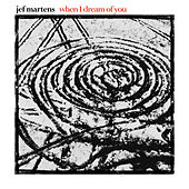 When I Dream Of You by Jef Martens