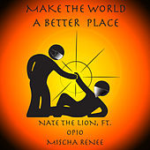 Make the World a Better Place by Nate The Lion