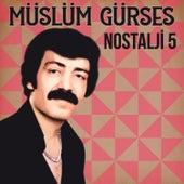 Nostalji 5 de Müslüm Gürses