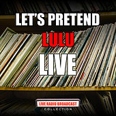 Let's Pretend (Live) by Lulu