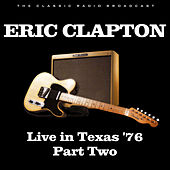 Live in Texas '76 Part Two (Live) van Eric Clapton