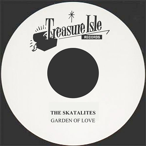 Garden Of Love by The Skatalites