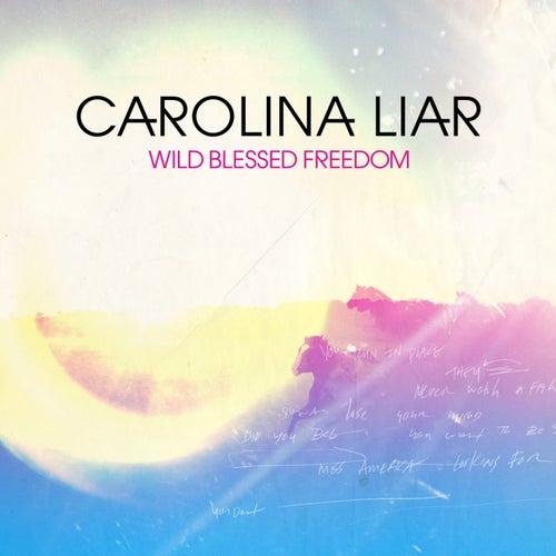 Wild Blessed Freedom by Carolina Liar