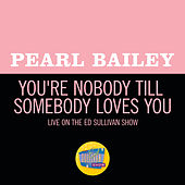 You're Nobody Till Somebody Loves You (Live On The Ed Sullivan Show, November 2, 1969) by Pearl Bailey