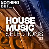 Nothing But... House Music Selections, Vol. 10 de Various Artists