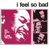 I Feel So Bad by Eddie Taylor