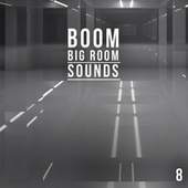 Boom, Vol. 8 - Big Room Sounds von Various Artists
