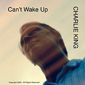 Can't Wake Up by Charlie King