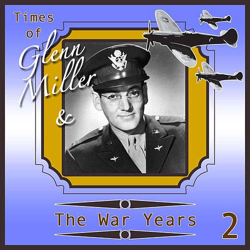 Glenn Miller & The War Years 2 by Various Artists