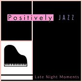 Positively Jazz - Late Night Moments de Various Artists