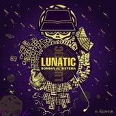 Lunatic Bombas Al Sistema by El Escritor