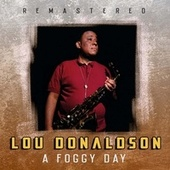 A Foggy Day (Remastered) by Lou Donaldson