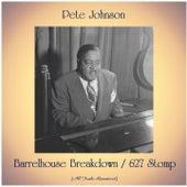 Barrelhouse Breakdown / 627 Stomp (All Tracks Remastered) fra Pete Johnson