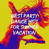 Best Party Dance Hits for Summer Vacation by Ibiza Dance Party, Dance Party Weekend Hits, Kids Dance Party