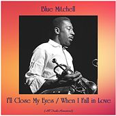 I'll Close My Eyes / When I Fall in Love (All Tracks Remastered) by Blue Mitchell