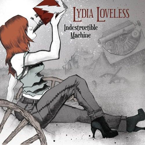 Indestructible Machine by Lydia Loveless