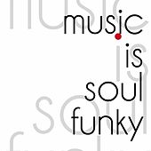 Music Is Soul Funky (The Best Selection Soul And Jazz Music Oldies) by Various Artists