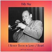 I Never Been in Love / Heart (All Tracks Remastered) by Billy May