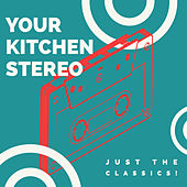 Your Kitchen Stereo: Just the Classics! by Various Artists