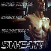 Good things come to those who sweat! (Work out) by Various Artists