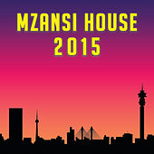 Mzansi House 2015 by Various Artists