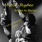 Easter In Berlin (Live 1980) by Mitch Ryder
