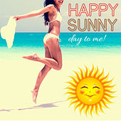 Happy Sunny Day to Me! by Various Artists