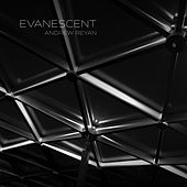 Evanescent by Andrew Reyan