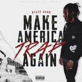 Make America Trap Again by Blaze Bar$