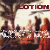 Nobody's Cool by Lotion