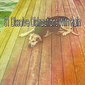 31 Dissolve Distractions with Rain by Rain Sounds and White Noise