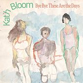 Bye Bye These Are the Days by Kath Bloom