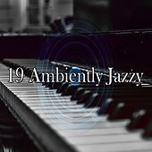 19 Ambiently Jazzy by Relaxing Piano Music Consort