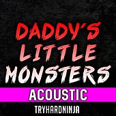 Daddy's Little Monsters (feat. Jordan LaCore) (Acoustic) de TryHardNinja