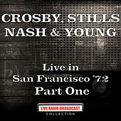 Live in San Francisco '72 Part One (Live) von Crosby, Stills, Nash and Young