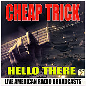 Hello There (Live) by Cheap Trick