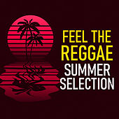 Feel The Reggae Summer Selection by Various Artists
