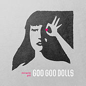 Miracle Pill (Deluxe) by Goo Goo Dolls