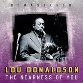 The Nearness of You (Remastered) by Lou Donaldson