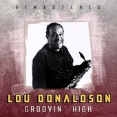 Groovin' High (Remastered) by Lou Donaldson