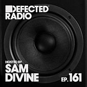 Defected Radio Episode 161 (hosted by Sam Divine) von Defected Radio