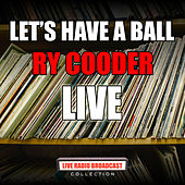 Let's Have A Ball (Live) by Ry Cooder