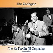The Wa-Pa-Cha (El Guapacha) (Remastered 2020) by Tito Rodriguez