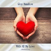 With All My Love (Remastered 2020) by Roy Hamilton