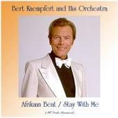 Afrikaan Beat / Stay With Me (Remastered 2020) by Bert Kaempfert