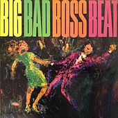 Big Bad Boss Beat by The Champs, Dee Dee Sharp, B. Bumble