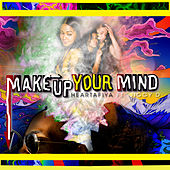Make up Your Mind de Heartafiya