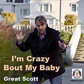 I'm Crazy Bout My Baby by Great Scott!