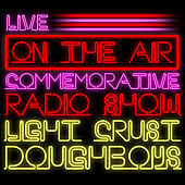 Live! on the Air: Commemorative Radio Show by The Light Crust Doughboys